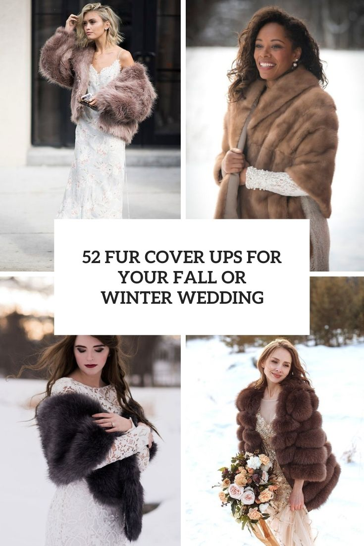 52 Fur Cover Ups For Your Fall Or Winter Wedding