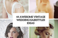 44 awesome vintage wedding hairstyles ideas cover