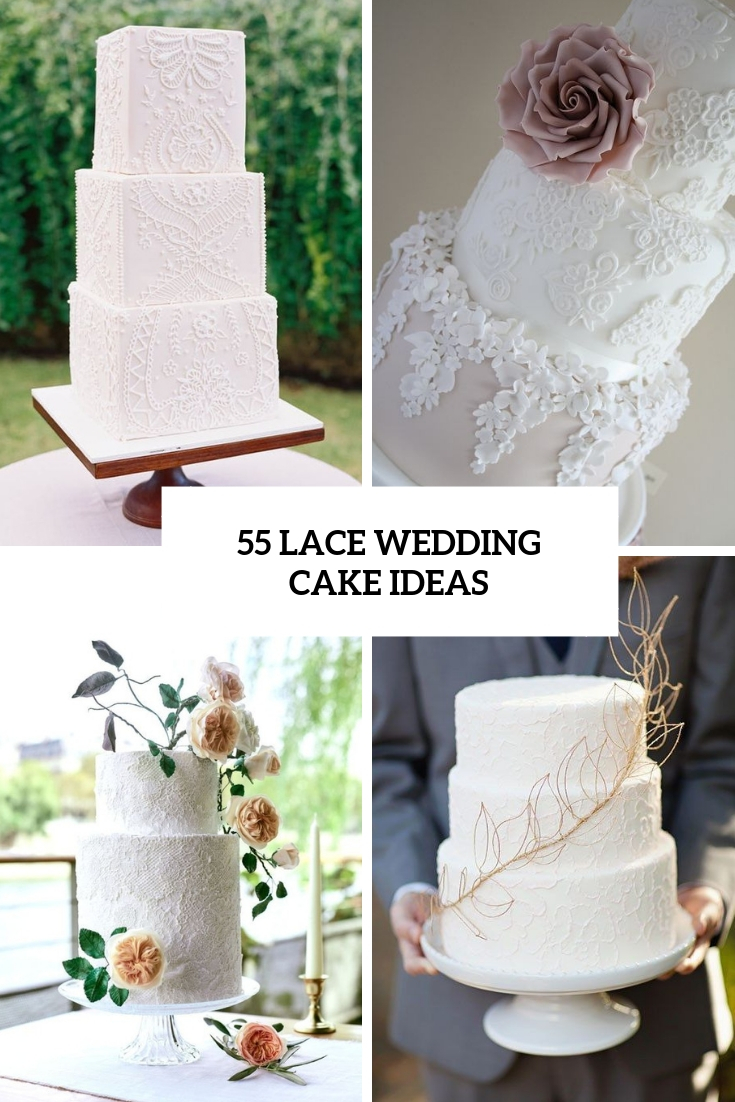 55 Lace Wedding Cake Ideas