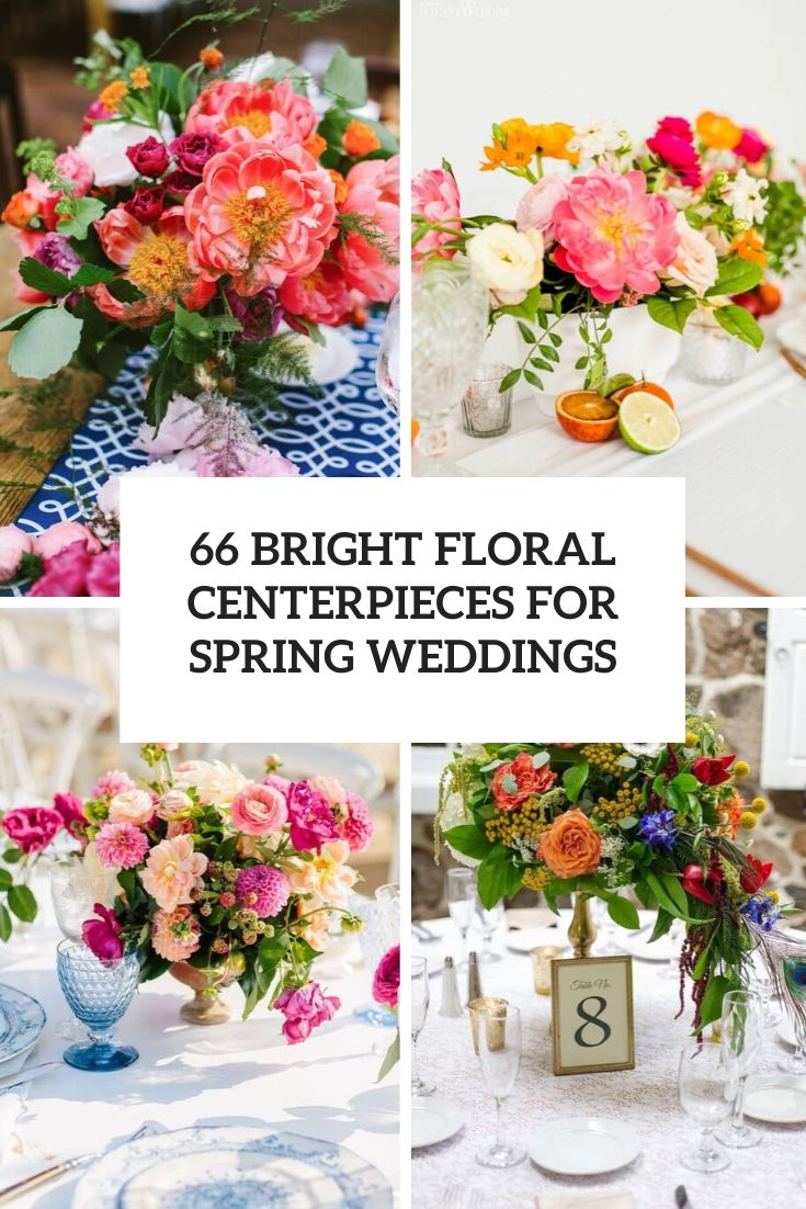 66 Bright Floral Centerpieces For Spring Weddings