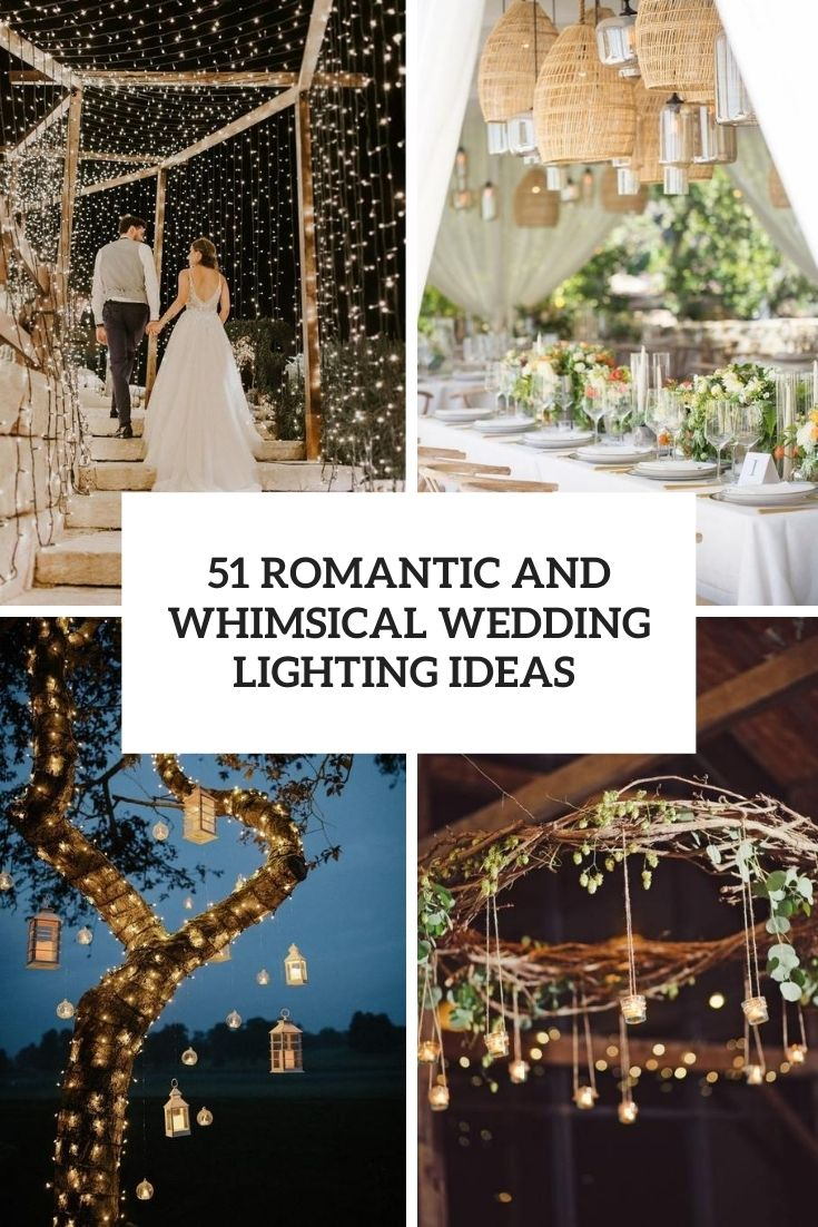51 Romantic And Whimsical Wedding Lightning Ideas And Inspiration