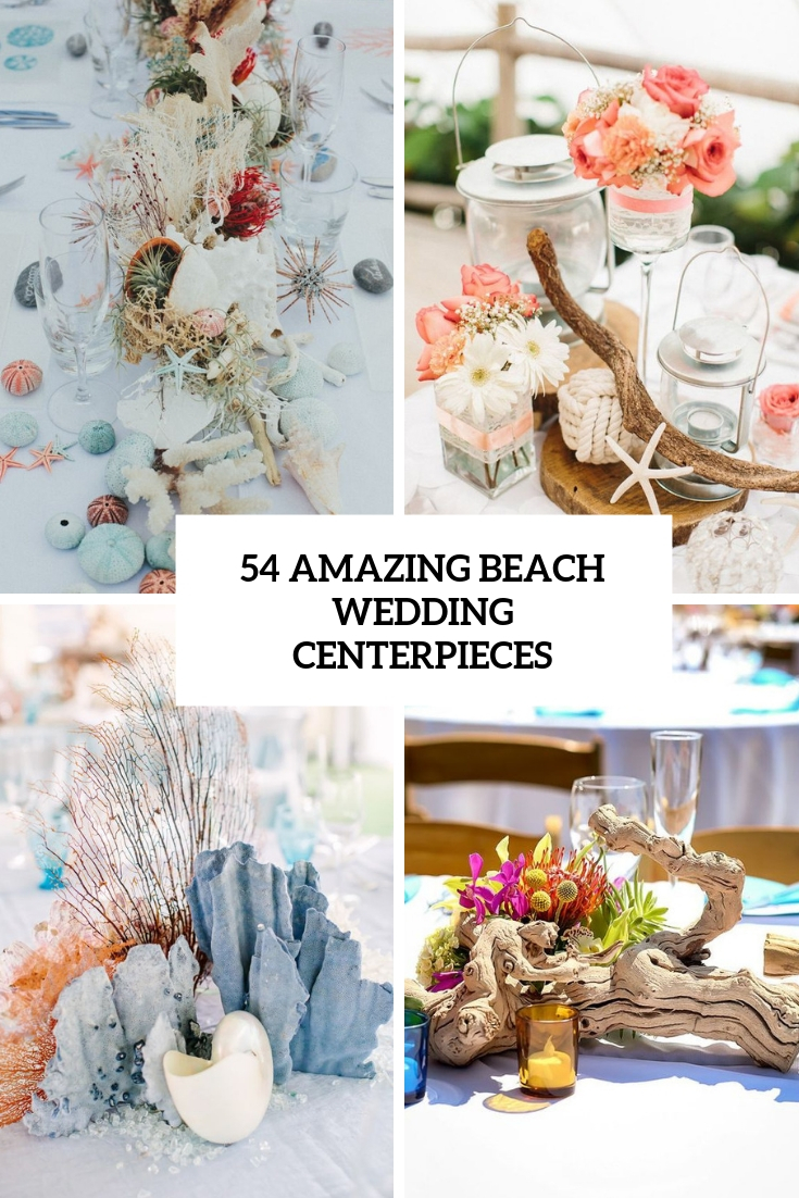 54 Amazing Beach Wedding Centerpieces