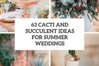 63 cacti and succulent ideas for summer weddings cover