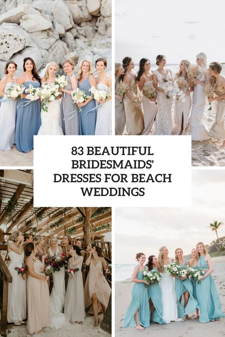 83 Beautiful Bridesmaids' Dresses For Beach Weddings