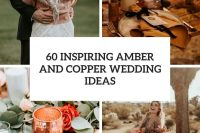 60 inspiring amber and copper wedding ideas cover