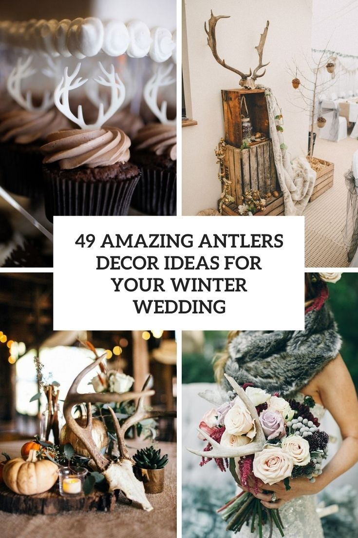 49 Amazing Antlers Decor Ideas For Your Winter Wedding