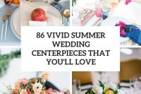 86 vivid summer wedding centerpieces that you'll love cover