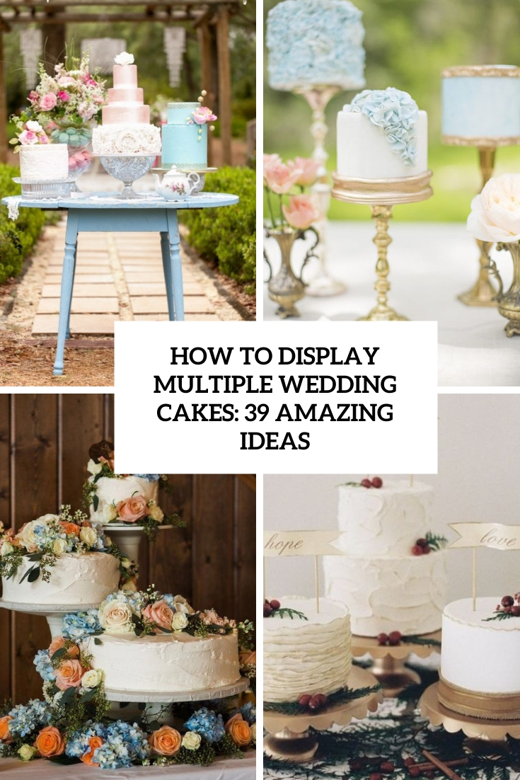 How To Display Multiple Wedding Cakes: 39 Amazing Ideas