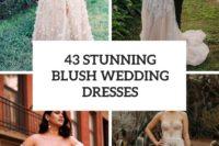 42 stunning blush wedding dresses cover
