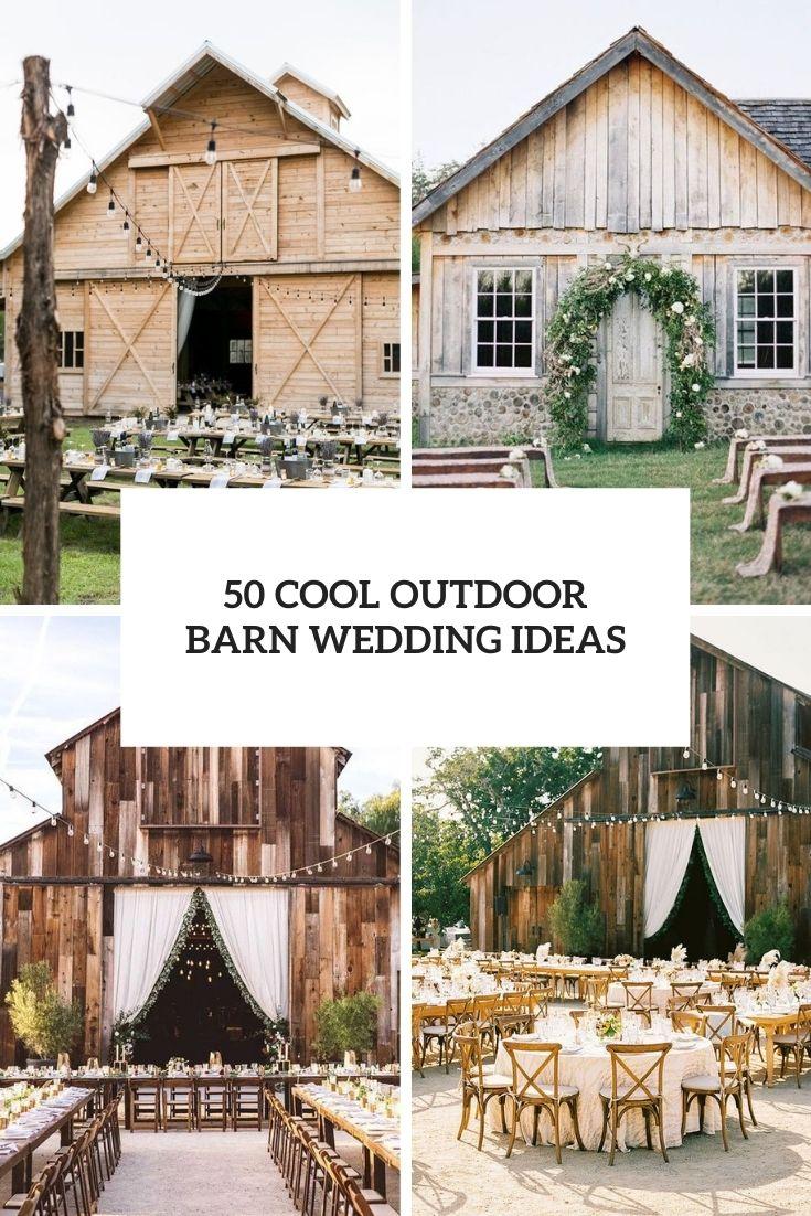 50 Cool Outdoor Barn Wedding Ideas
