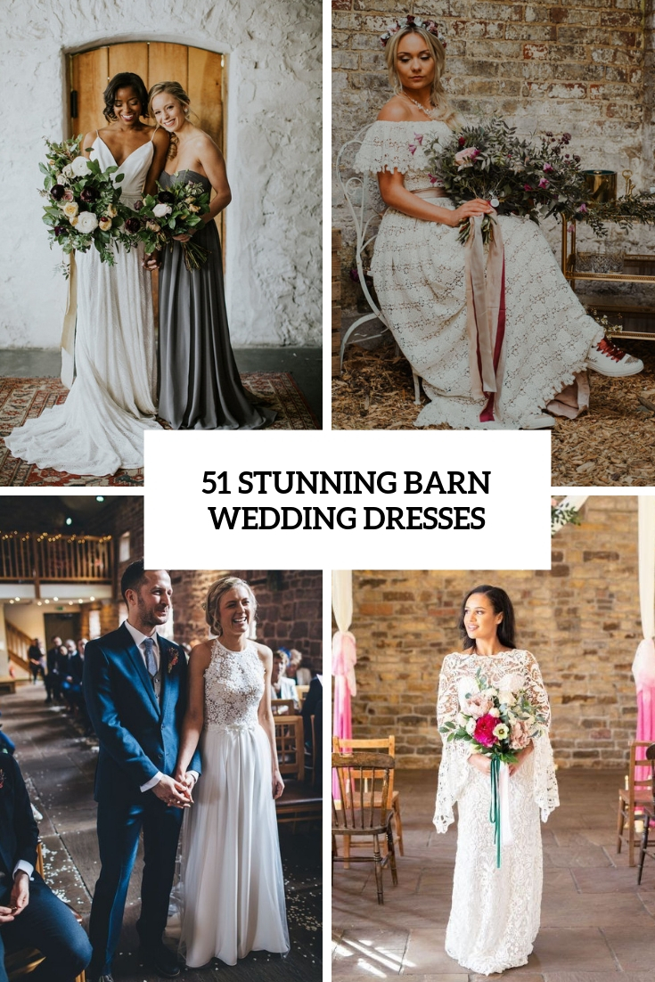 51 Stunning Barn Wedding Dresses