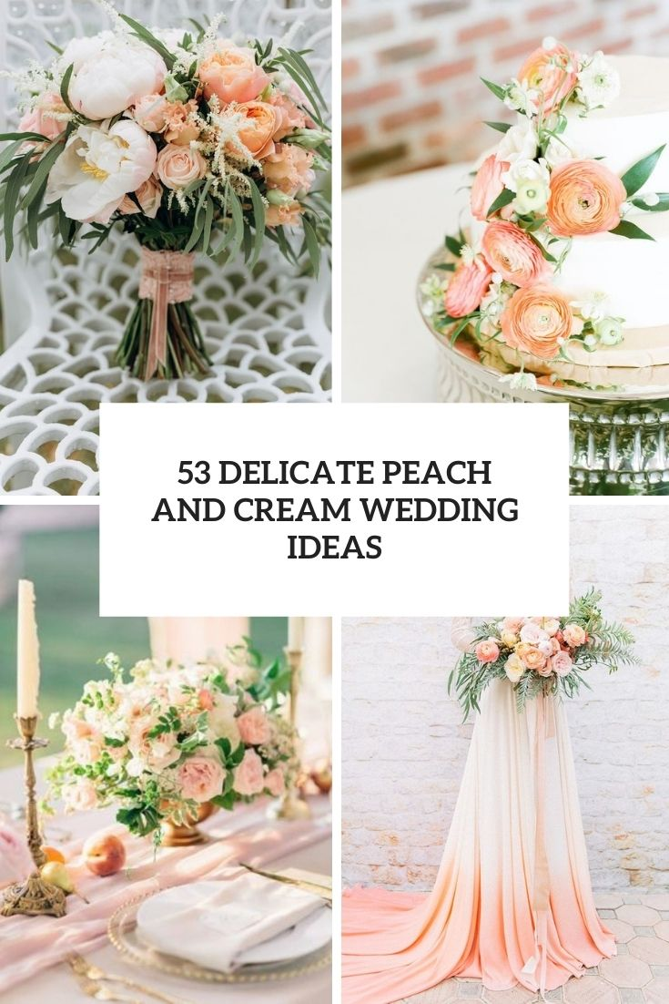 53 Delicate Peach And Cream Wedding Ideas