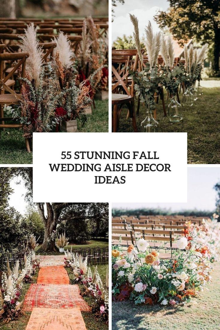 55 Stunning Fall Wedding Aisle Décor Ideas
