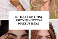 45 heart-stopping freckle wedding makeup ideas cover