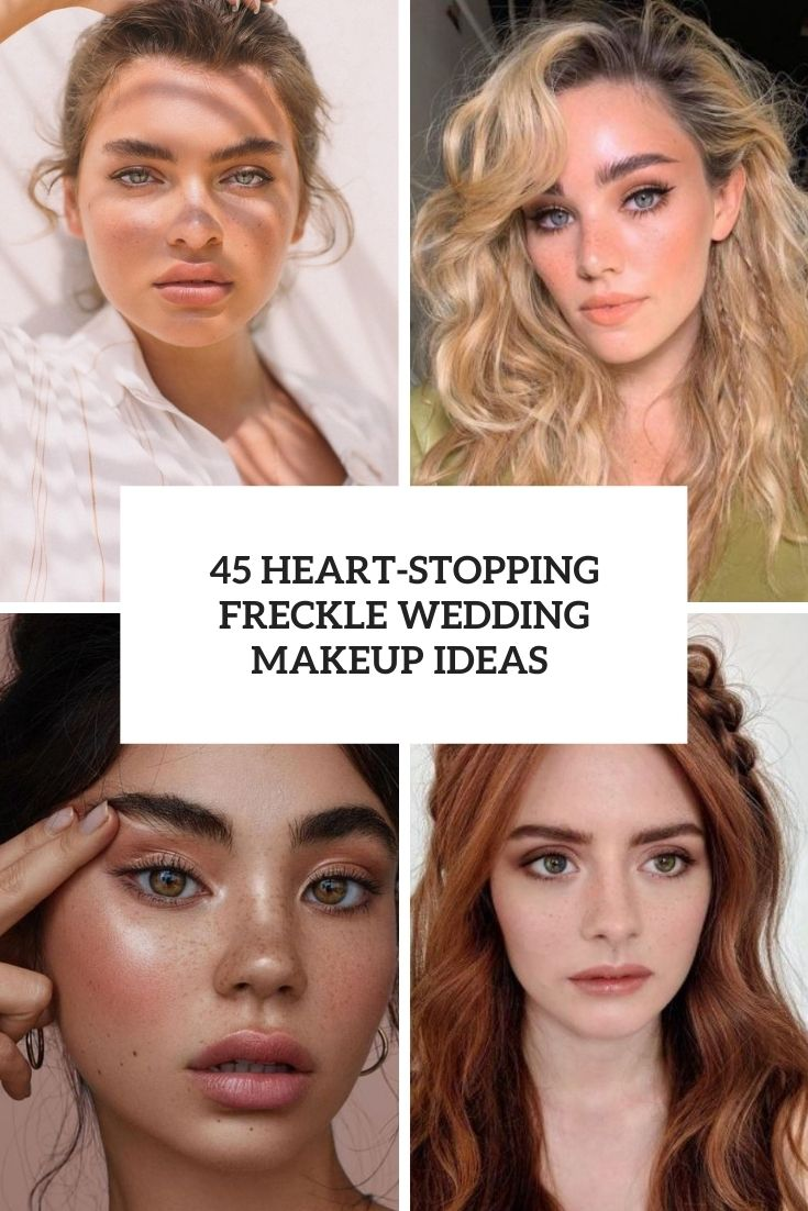 45 Heart-Stopping Freckle Wedding Makeup Ideas