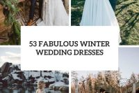 53 fabulous winter wedding dresses cover