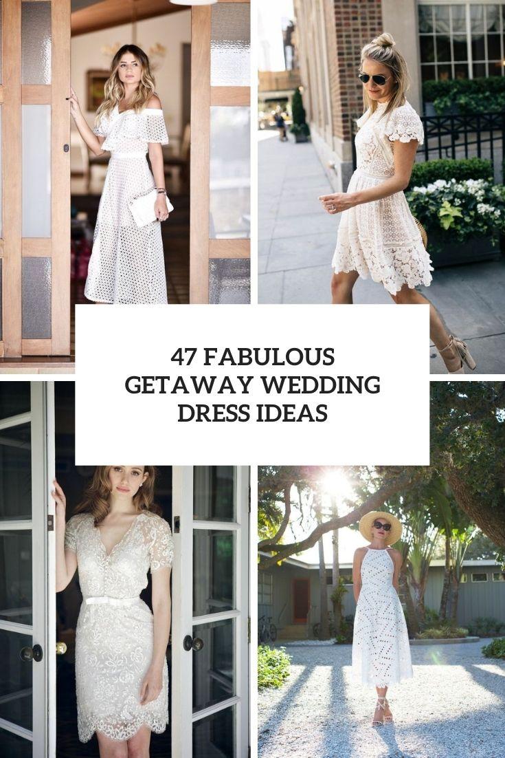 47 Fabulous Getaway Wedding Dress Ideas