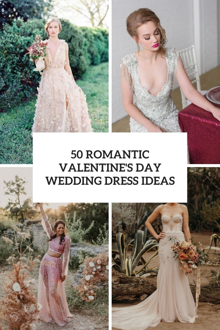 50 Romantic Valentine's Day Wedding Dress Ideas