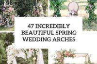 47 incredibly beautiful spring wedding arches cover