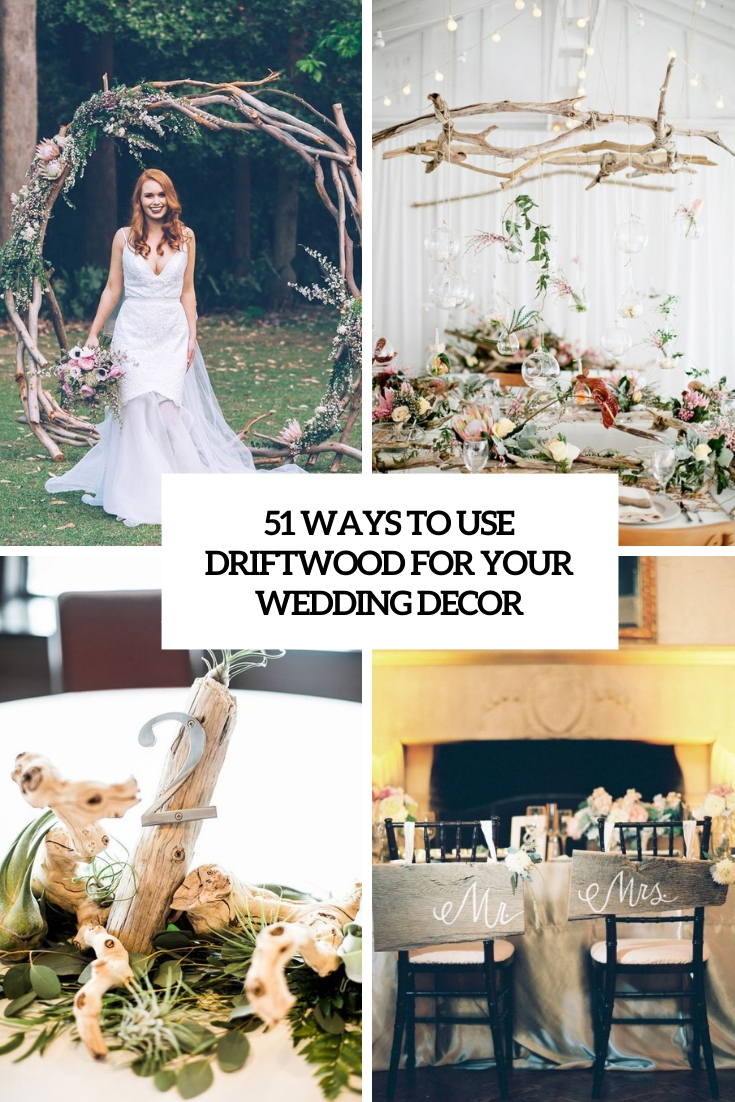 51 Ways To Use Driftwood For Your Wedding Décor