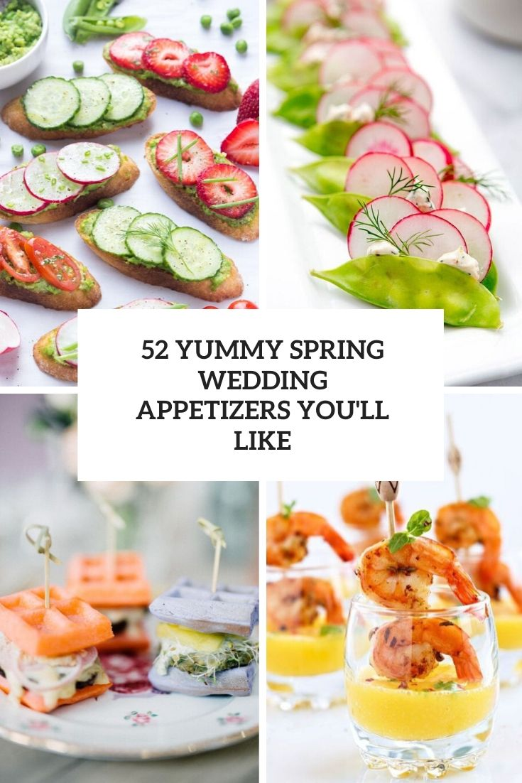52 Yummy Spring Wedding Appetizers You'll Like