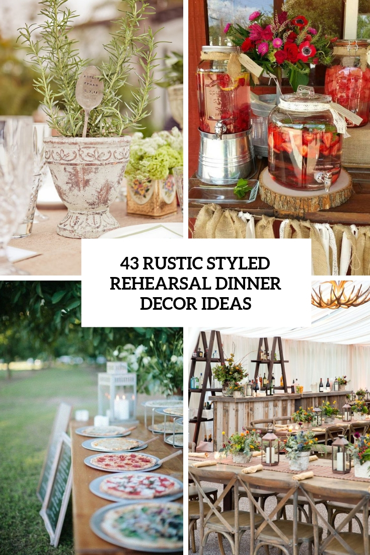 43 Rustic Styled Rehearsal Dinner Decor Ideas