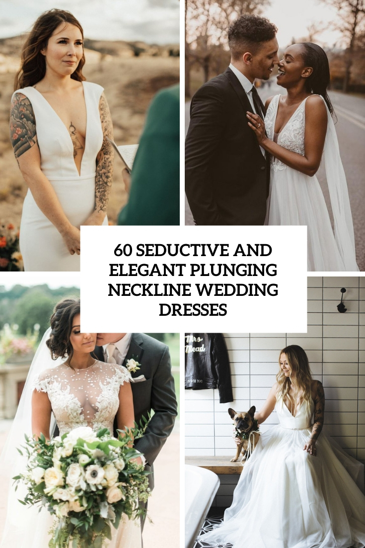 60 Seductive And Elegant Plunging Neckline Wedding Dresses