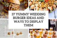 37 yummy wedding burger ideas and ways to display them cover