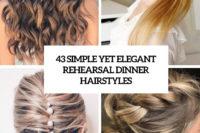 43 simple yet elegant rehearsal dinner hairstyles cover