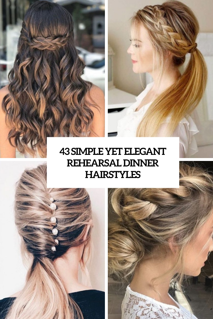 43 Simple Yet Elegant Rehearsal Dinner Hairstyles
