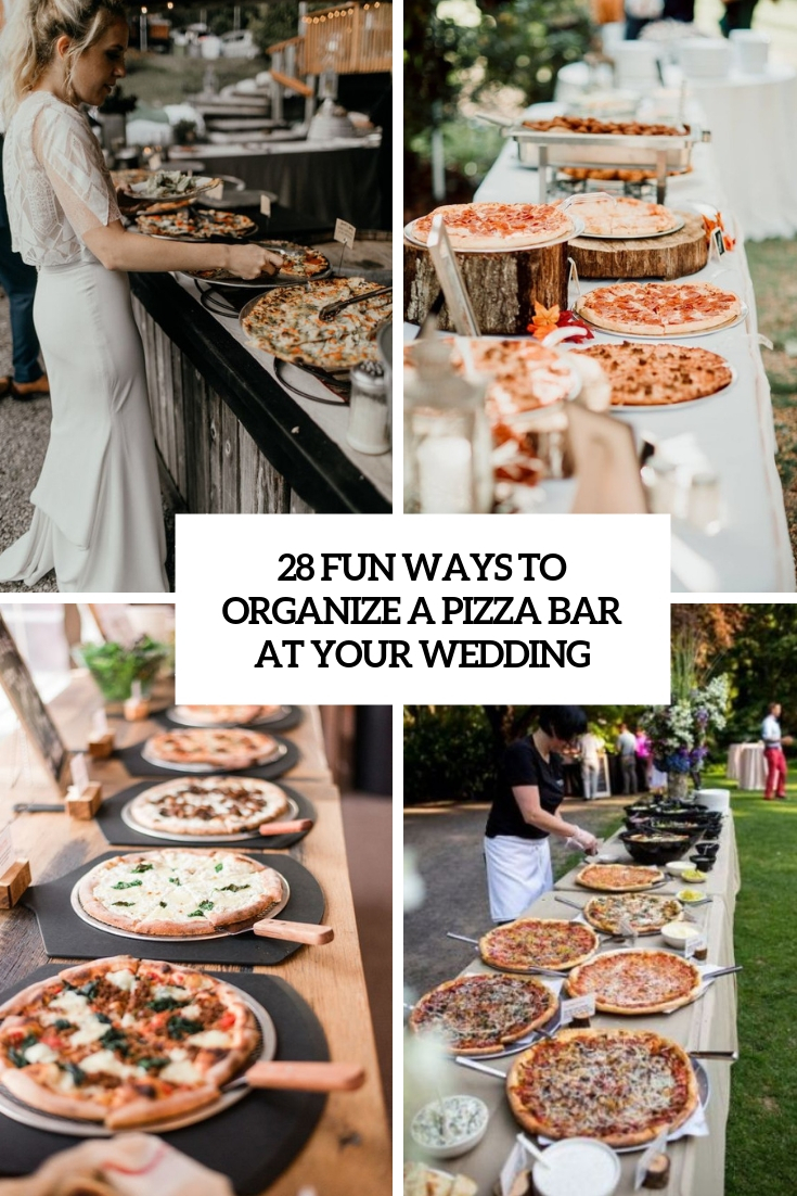 28 Fun Ways To Organize A Pizza Bar At Your Wedding