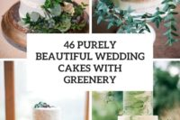 46 purely beautiful wedding cakes with greenery cover