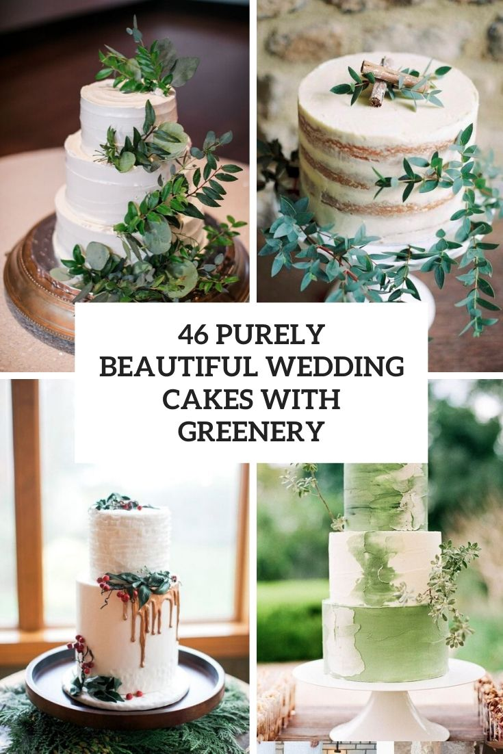 46 Purely Beautiful Wedding Cakes With Greenery