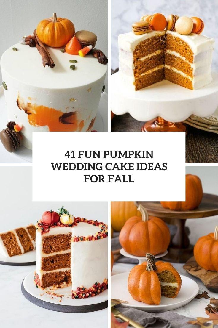 41 Fun Pumpkin Wedding Cake Ideas For Fall