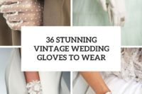 36 stunning vintage wedding gloves to wear cover