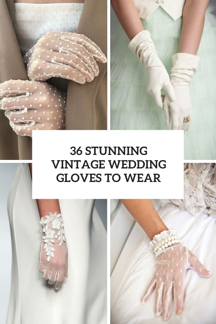 stunning vintage wedding gloves to wear cover