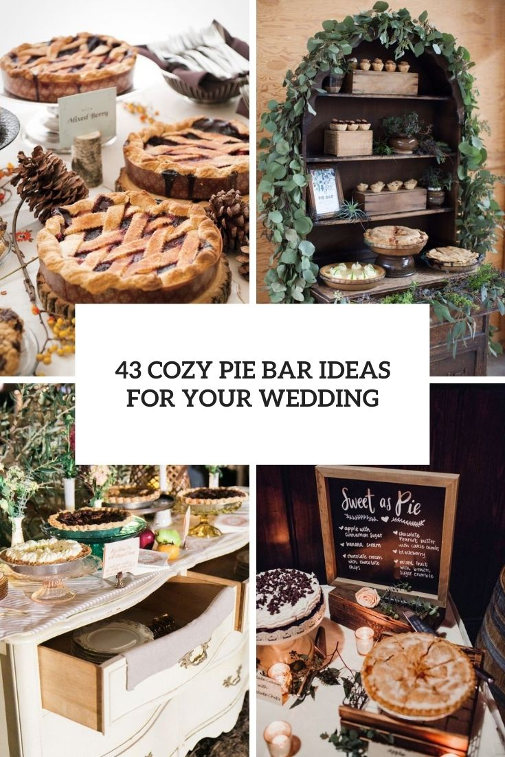 43 Cozy Pie Bar Ideas For Your Wedding