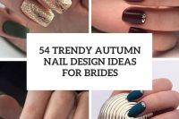 54 trendy autumn nail design ideas for brides cover