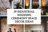 39 industrial wedding ceremony space decor ideas cover