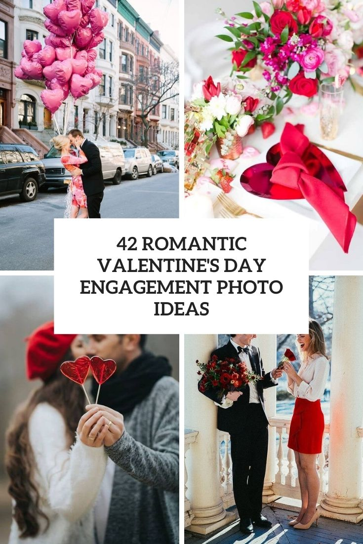 42 Romantic Valentine's Day Engagement Photo Ideas