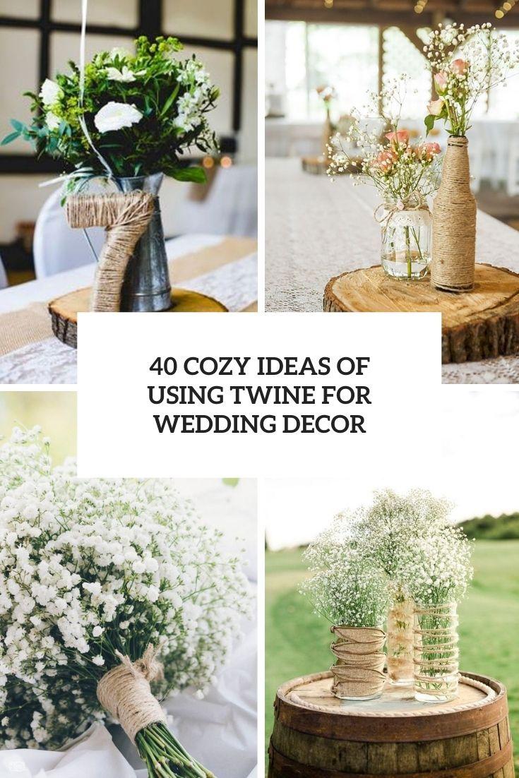 40 Cozy Ideas Of Using Twine For Wedding Decor