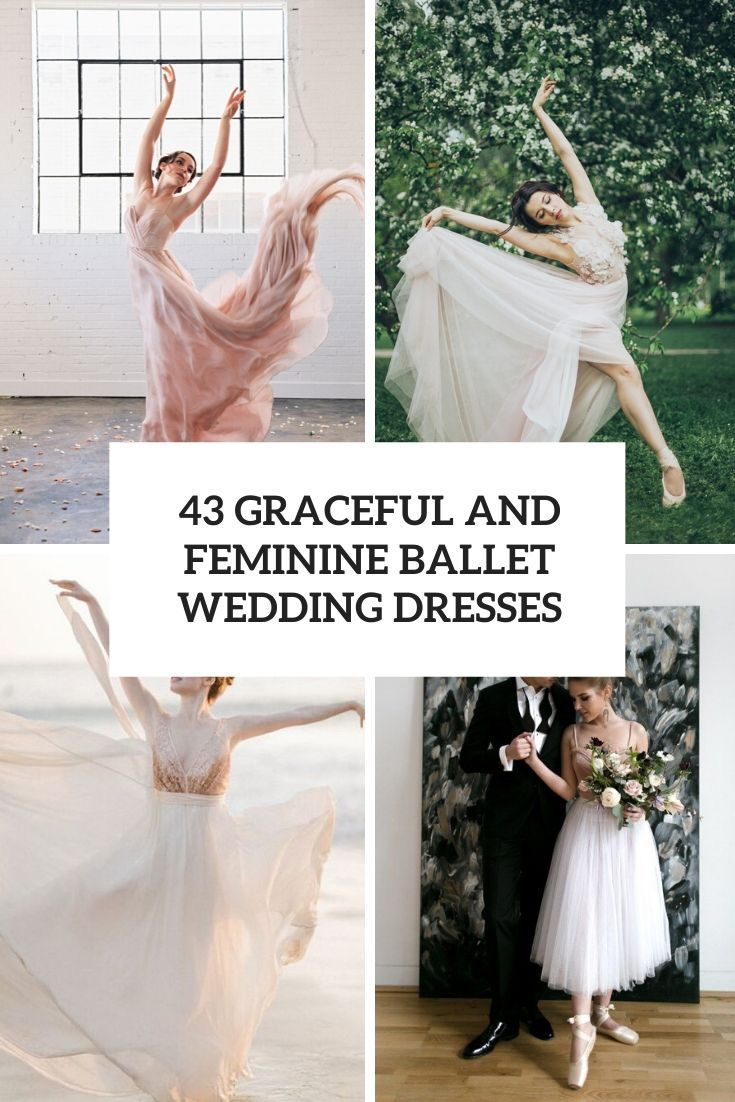 43 Graceful And Feminine Ballet Wedding Dresses