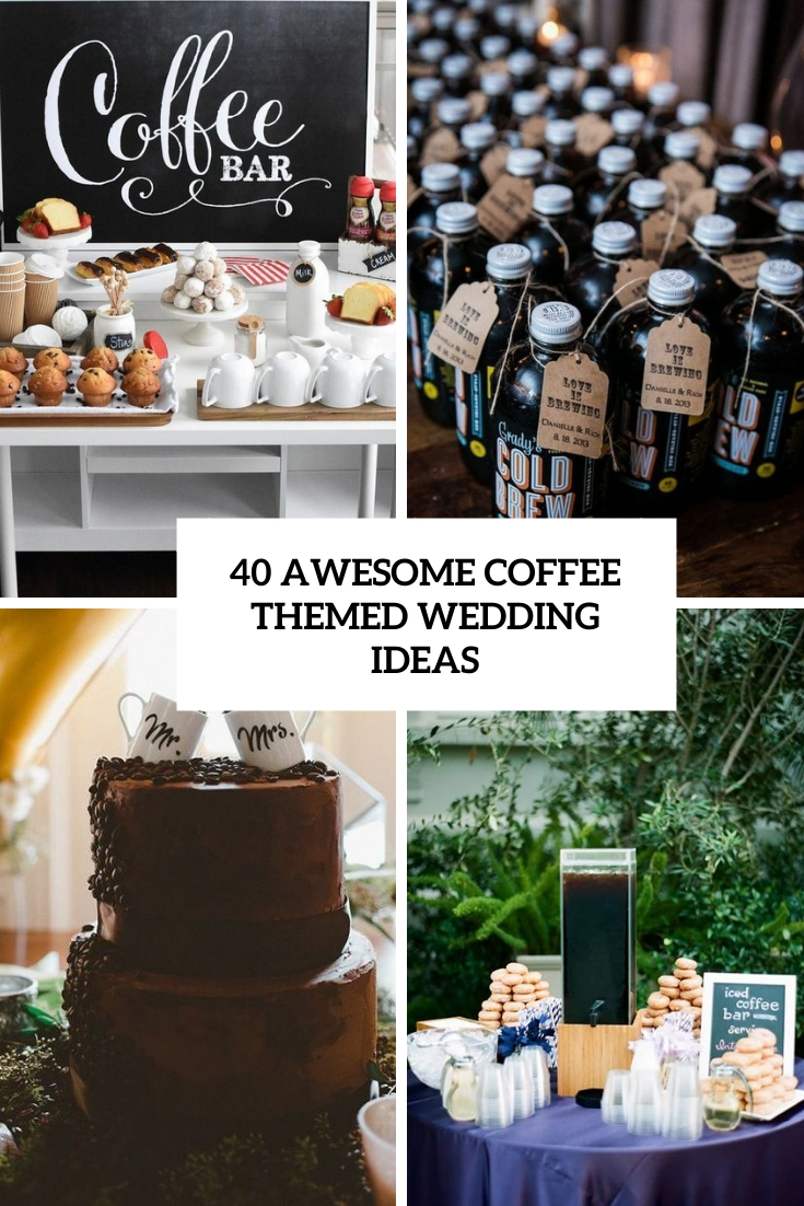 40 Awesome Coffee Themed Wedding Ideas
