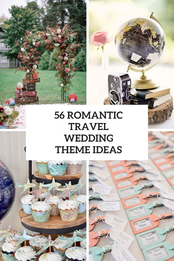 56 Romantic Travel Wedding Theme Ideas