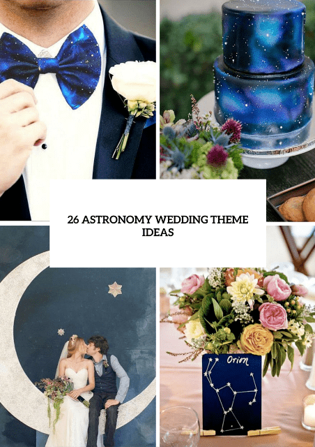 26 Stunning Astronomy Wedding Theme Ideas
