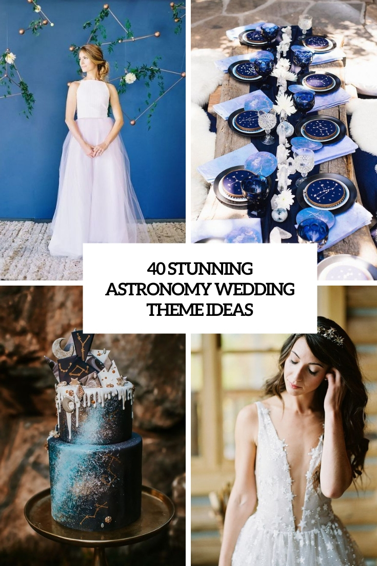 40 Stunning Astronomy Wedding Theme Ideas