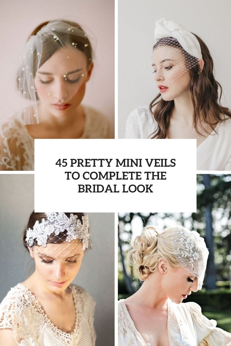 45 Pretty Mini Veils To Complete The Bridal Look