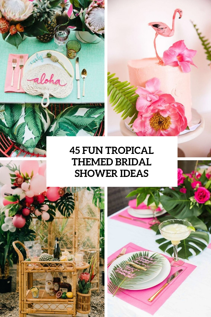 45 Fun Tropical Themed Bridal Shower Ideas