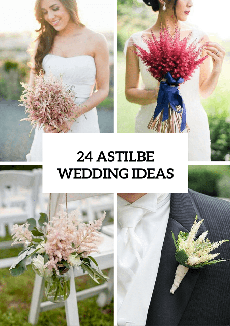 24 Unique Ideas To Incorporate Astilbes Into Your Wedding