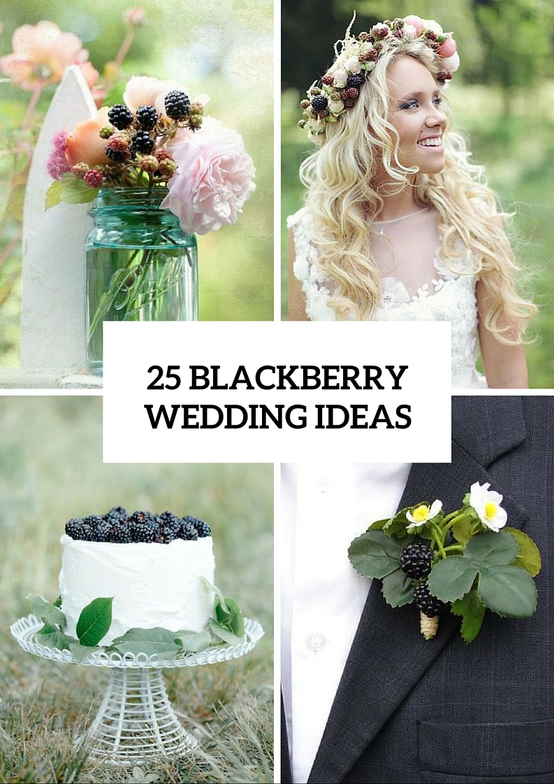 25 Stunning Blackberry Wedding Ideas That You Should Try